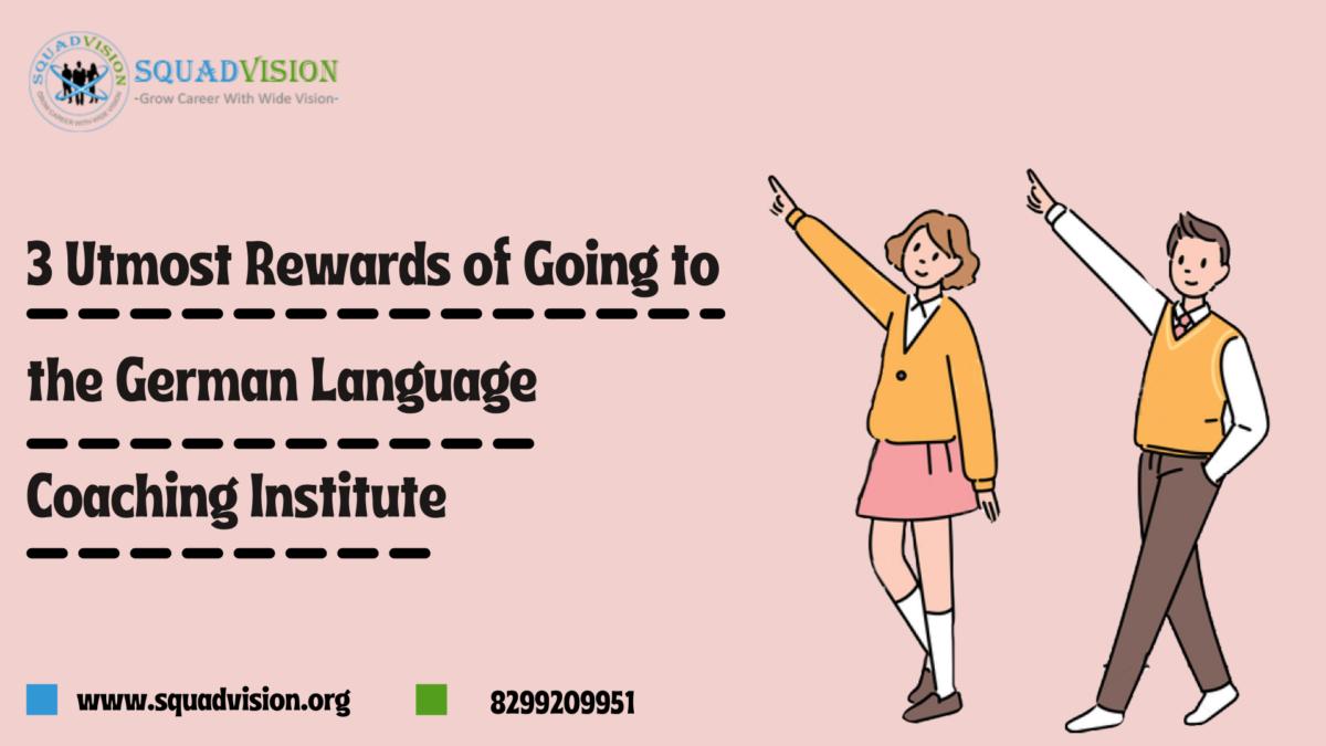 3 utmost rewards of going to the German language coaching institute